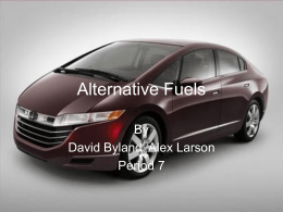 Alternative Fuels By David Byland, Alex Larson Period 7