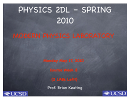 PHYSICS 2DL – SPRING 2010 MODERN PHYSICS LABORATORY Prof. Brian Keating