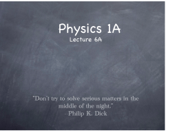 "Physics 1A Lecture 6A ""Don't try to solve serious matters in the"