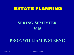 ESTATE PLANNING SPRING SEMESTER 2016 PROF. WILLIAM P. STRENG