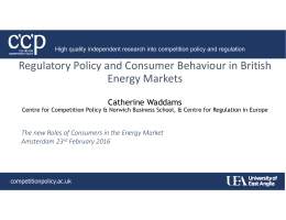 Regulatory Policy and Consumer Behaviour in British  Energy Markets Catherine Waddams The new Roles of Consumers in the Energy Market
