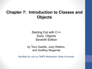 Chapter 7:  Introduction to Classes and Objects Starting Out with C++