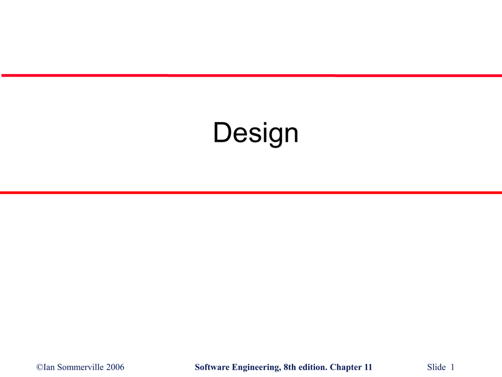 Design C Ian Sommerville 2006 Slide 1 Software Engineering 8th Edition Chapter 11