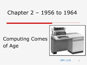 Chapter 2 – 1956 to 1964 Computing Comes of Age IBM 1130