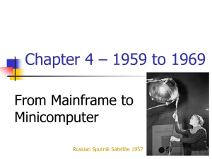 Chapter 4 – 1959 to 1969 From Mainframe to Minicomputer