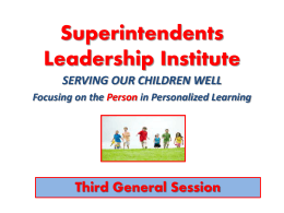 Superintendents Leadership Institute Third General Session SERVING OUR CHILDREN WELL