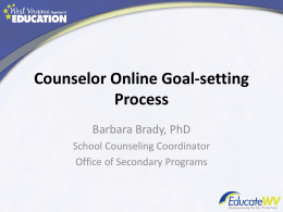 Counselor Online Goal-setting Process Barbara Brady, PhD School Counseling Coordinator