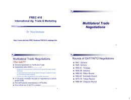 Multilateral Trade Negotiations FREC 410 Multilateral Trade Negotiations