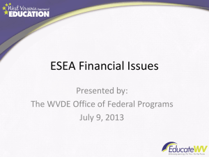 ESEA Financial Issues Presented by: The WVDE Office of Federal Programs