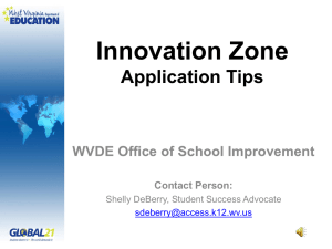Innovation Zone Application Tips WVDE Office of School Improvement Contact Person: