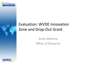 Evaluation: WVDE Innovation Zone and Drop-Out Grant Andu Meharie Office of Research
