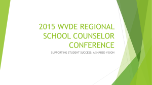 2015 WVDE REGIONAL SCHOOL COUNSELOR CONFERENCE SUPPORTING STUDENT SUCCESS: A SHARED VISION