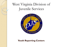 West Virginia Division of Juvenile Services Youth Reporting Centers
