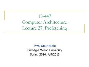 18-447 Computer Architecture Lecture 27: Prefetching