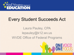 Every Student Succeeds Act Laura Pauley, CPA  WVDE Office of Federal Programs