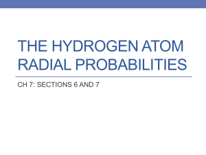 THE HYDROGEN ATOM RADIAL PROBABILITIES CH 7: SECTIONS 6 AND 7