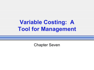Variable Costing:  A Tool for Management Chapter Seven