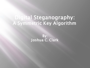 Digital Steganography: A Symmetric Key Algorithm By: Joshua C. Clark