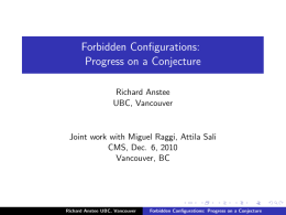 Forbidden Configurations: Progress on a Conjecture Richard Anstee UBC, Vancouver