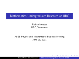 Mathematics Undergraduate Research at UBC Richard Anstee UBC, Vancouver