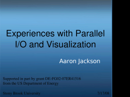 Experiences with Parallel  I/O and Visualization Aaron Jackson
