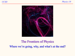 The Frontiers of Physics Physics 10 UCSD