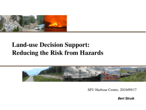 Land­use Decision Support: Reducing the Risk from Hazards SFU Harbour Centre, 2010/09/17 Bert Struik