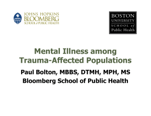 Mental Illness among Trauma-Affected Populations Paul Bolton, MBBS, DTMH, MPH, MS