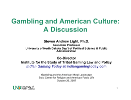 Gambling and American Culture: A Discussion Steven Andrew Light, Ph.D. Co-Director