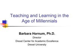 Teaching and Learning in the Age of Millennials Barbara Hornum, Ph.D. Director