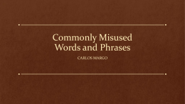 Commonly Misused Words and Phrases CARLOS MARGO