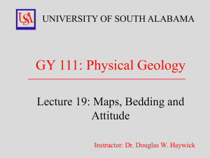 GY 111: Physical Geology  Lecture 19: Maps, Bedding and Attitude