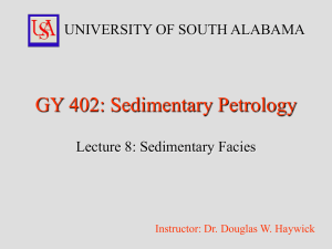 GY 402: Sedimentary Petrology UNIVERSITY OF SOUTH ALABAMA Lecture 8: Sedimentary Facies