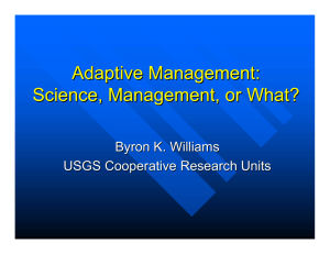 Adaptive Management: Science, Management, or What? Byron K. Williams USGS Cooperative Research Units