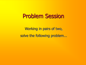 Problem Session Working in pairs of two, solve the following problem...