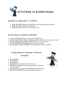 ATTITUDE  IS  EVERYTHING   Attitude  is  important—it  affects: