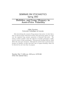 SEMINAR ON STOCHASTICS Spring 2002 Bubbles, and Long Memory in Asset-Price Volatility