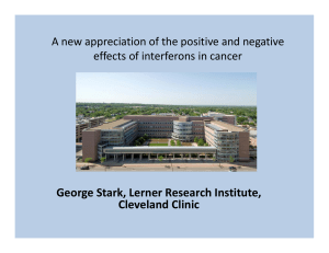 George Stark, Lerner Research Institute,  Cleveland Clinic A new appreciation of the positive and negative  effects of interferons in cancer