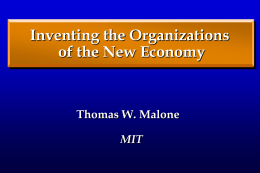 Inventing the Organizations of the New Economy Thomas W. Malone MIT