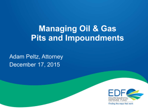 Managing Oil & Gas Pits and Impoundments Adam Peltz, Attorney December 17, 2015