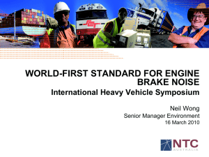 WORLD-FIRST STANDARD FOR ENGINE BRAKE NOISE International Heavy Vehicle Symposium Neil Wong