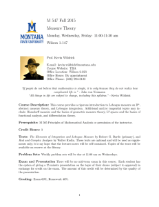 M 547 Fall 2015 Measure Theory Monday, Wednesday, Friday: 11:00-11:50 am Wilson 1-147