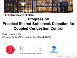 Progress on Practical Shared Bottleneck Detection for Coupled Congestion Control David Hayes (UiO)