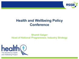 Health and Wellbeing Policy Conference Shamit Gaiger Head of National Programmes; Industry Strategy