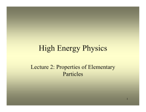 High Energy Physics Lecture 2: Properties of Elementary Particles 1