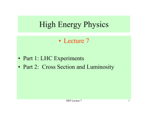High Energy Physics • Lecture  7 • Part 1: LHC Experiments