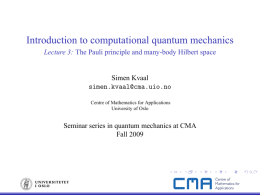 Introduction to computational quantum mechanics Lecture 3: Simen Kvaal