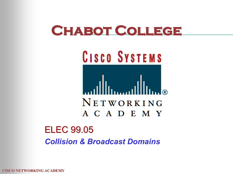 Chabot College ELEC 99 05 Collision & Broadcast Domains CISCO