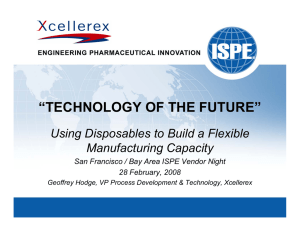 """TECHNOLOGY OF THE FUTURE"" Using Disposables to Build a Flexible Manufacturing Capacity"