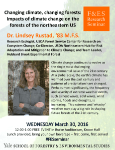 Dr. Lindsey Rustad, '83 M.F.S. Changing climate, changing forests:  Impacts of climate change on the  forests of the northeastern US